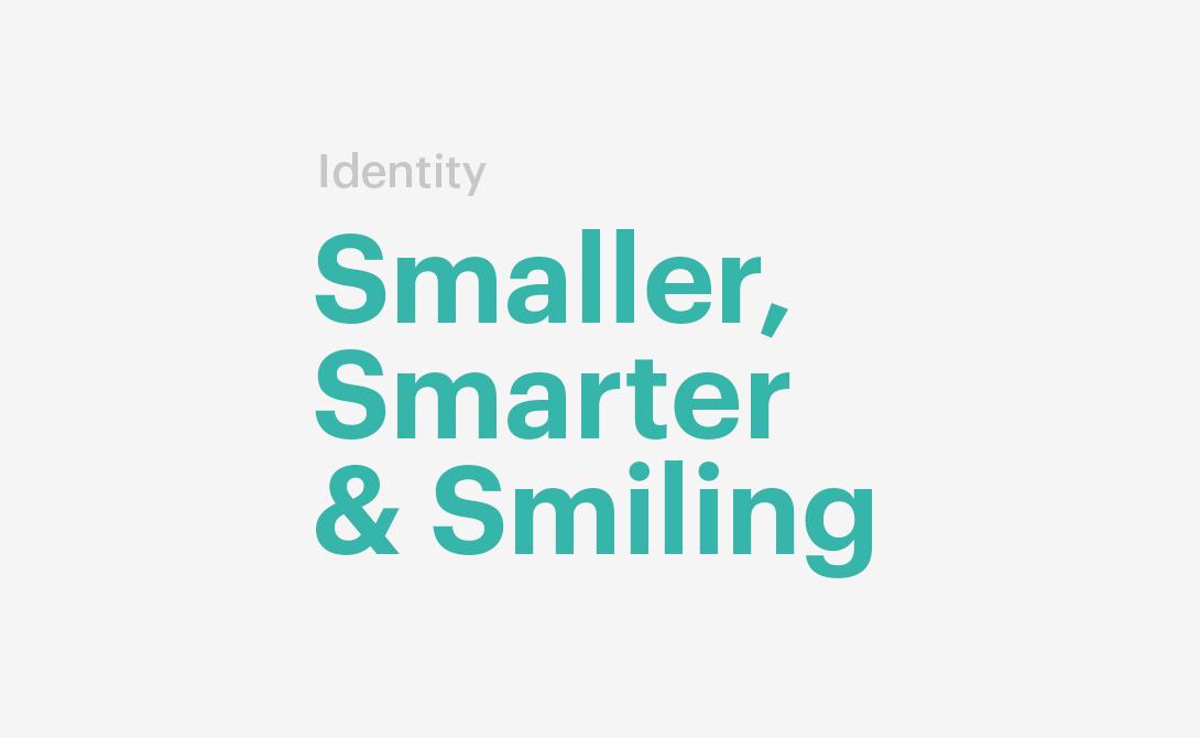 Smaller, Smarter & Smiling